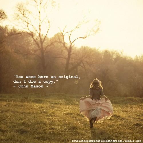 You were born to be an original